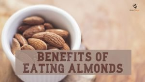 Benefits of Eating Almonds: Just 4 Almonds A Day!
