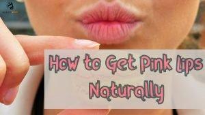 How to Get Pink Lips Naturally: 7 Secrets to Lighten Dark Lips